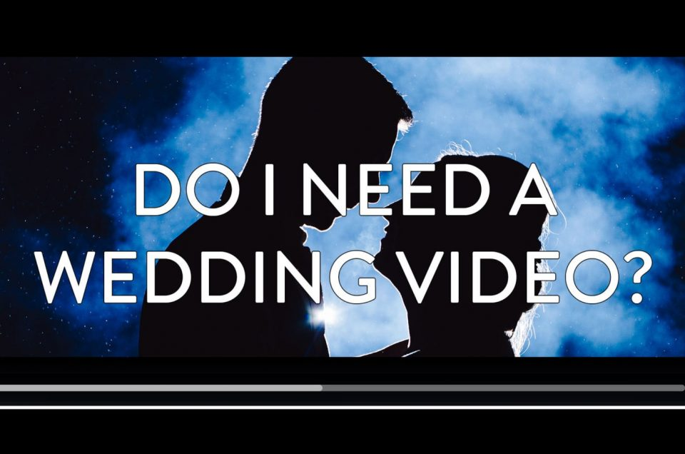 Do I Need A Wedding Video?